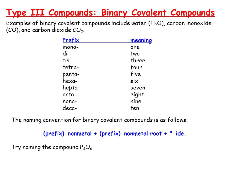 Prefixmeaning mono-one di-two tri-three tetra-four penta-five hexa-six hepta-seven octa-eight nona-nine deca-ten Examples of binary covalent compounds