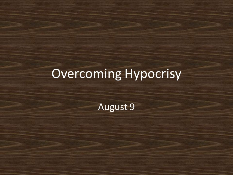 Overcoming Hypocrisy August 9