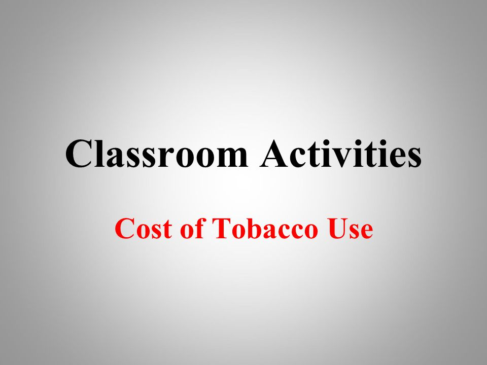 Classroom Activities Cost of Tobacco Use