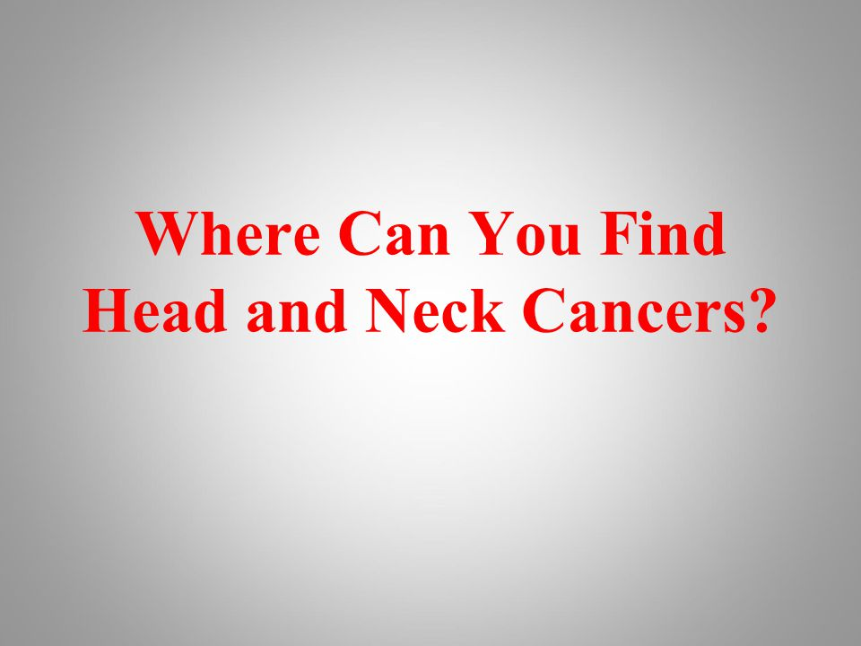 Where Can You Find Head and Neck Cancers