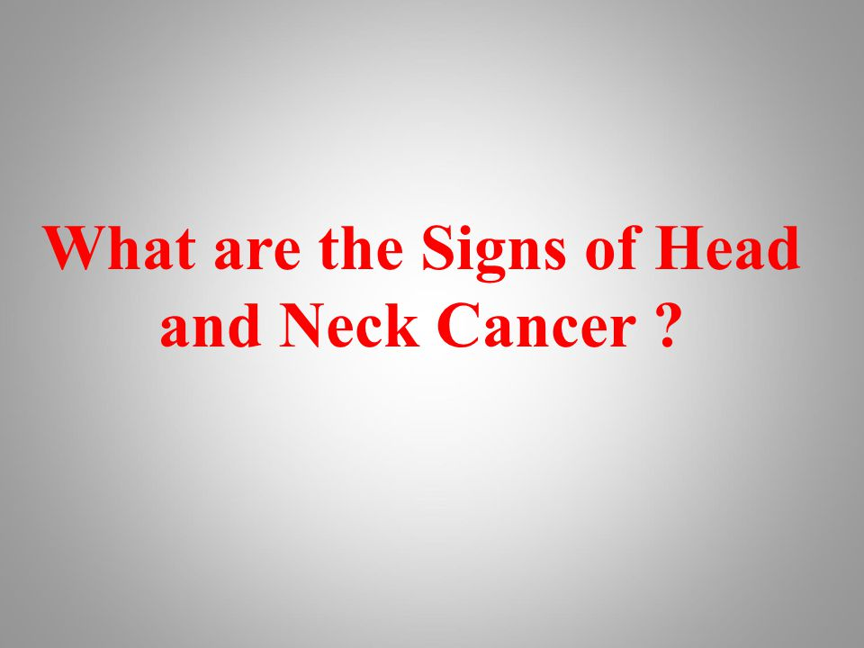 What are the Signs of Head and Neck Cancer
