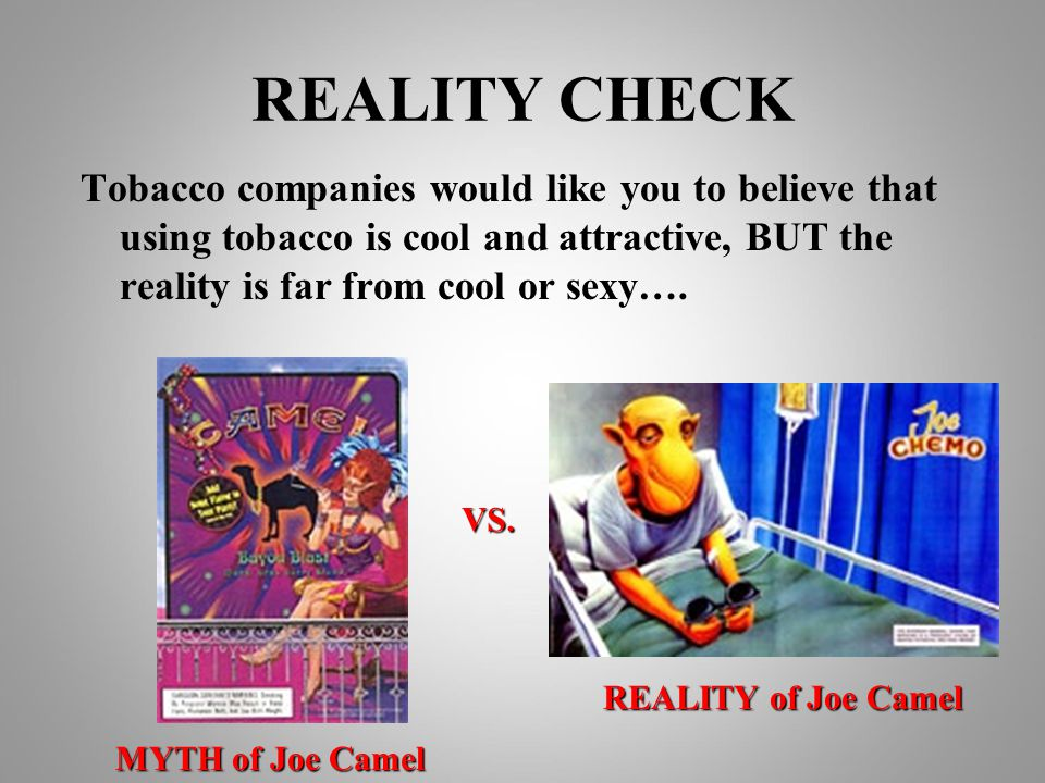 REALITY CHECK Tobacco companies would like you to believe that using tobacco is cool and attractive, BUT the reality is far from cool or sexy….