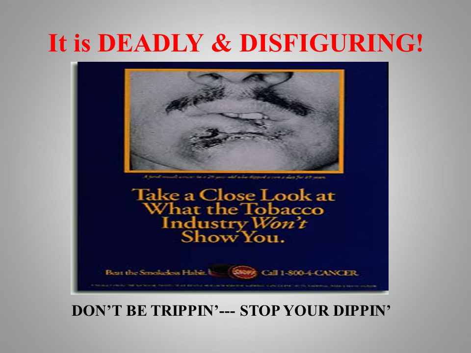 It is DEADLY & DISFIGURING! DON'T BE TRIPPIN'--- STOP YOUR DIPPIN'