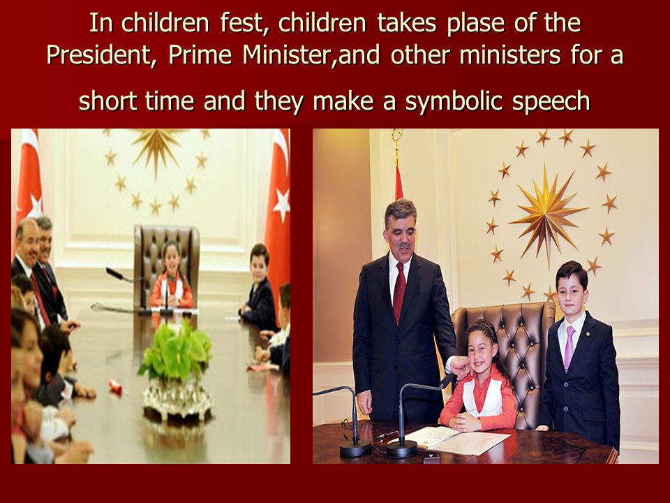 In children fest, child re n takes plase of the President, Prime Minister,and other ministers for a short time and they make a symbolic speech