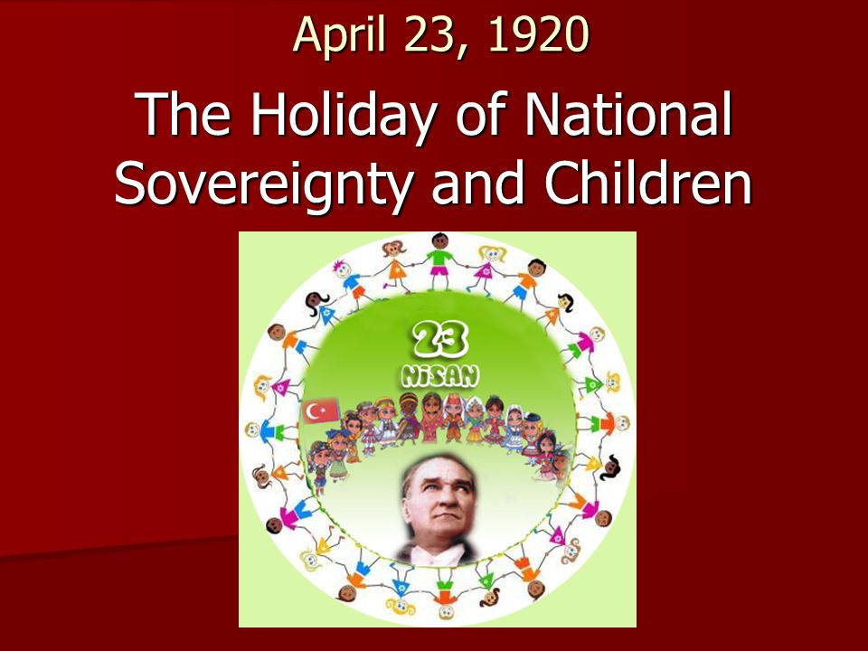 April 23, 1920 The Holiday of National Sovereignty and Children