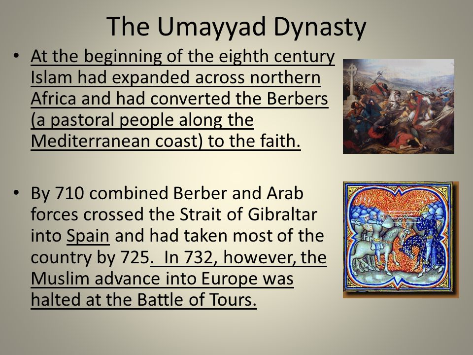 The Umayyad Dynasty At the beginning of the eighth century Islam had expanded across northern Africa and had converted the Berbers (a pastoral people along the Mediterranean coast) to the faith.