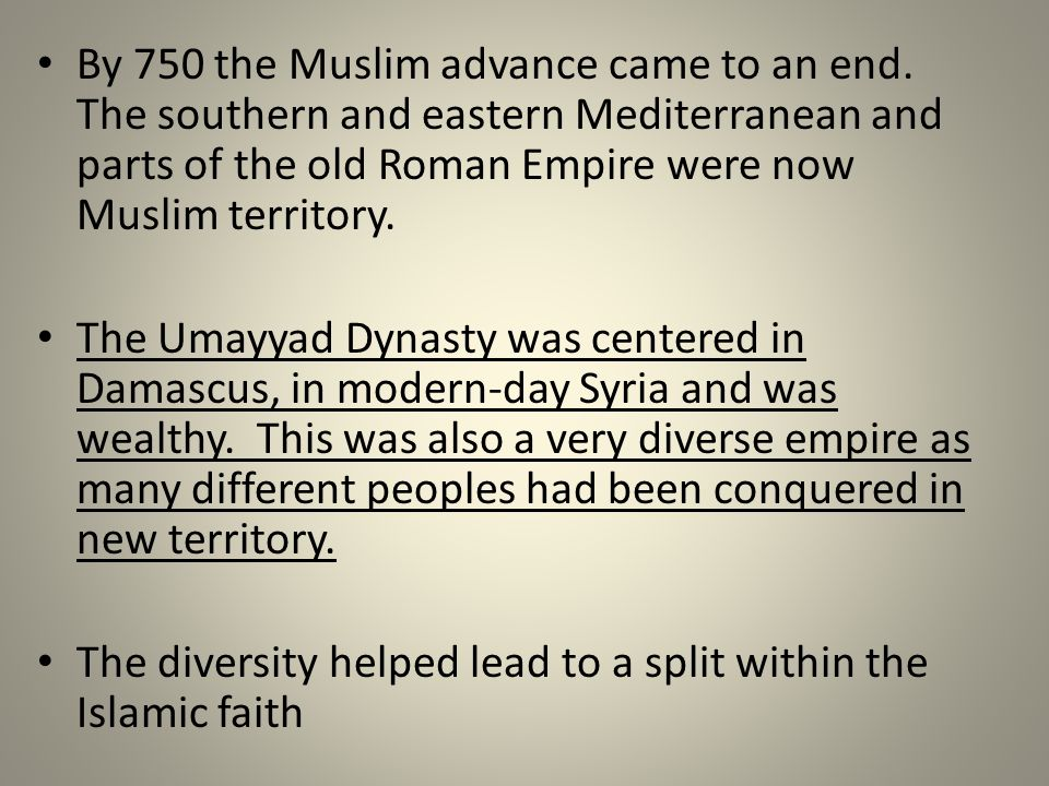 By 750 the Muslim advance came to an end. The southern and eastern Mediterranean and parts of the old Roman Empire were now Muslim territory. The Umay