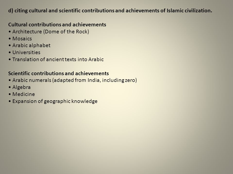 d) citing cultural and scientific contributions and achievements of Islamic civilization. Cultural contributions and achievements Architecture (Dome o