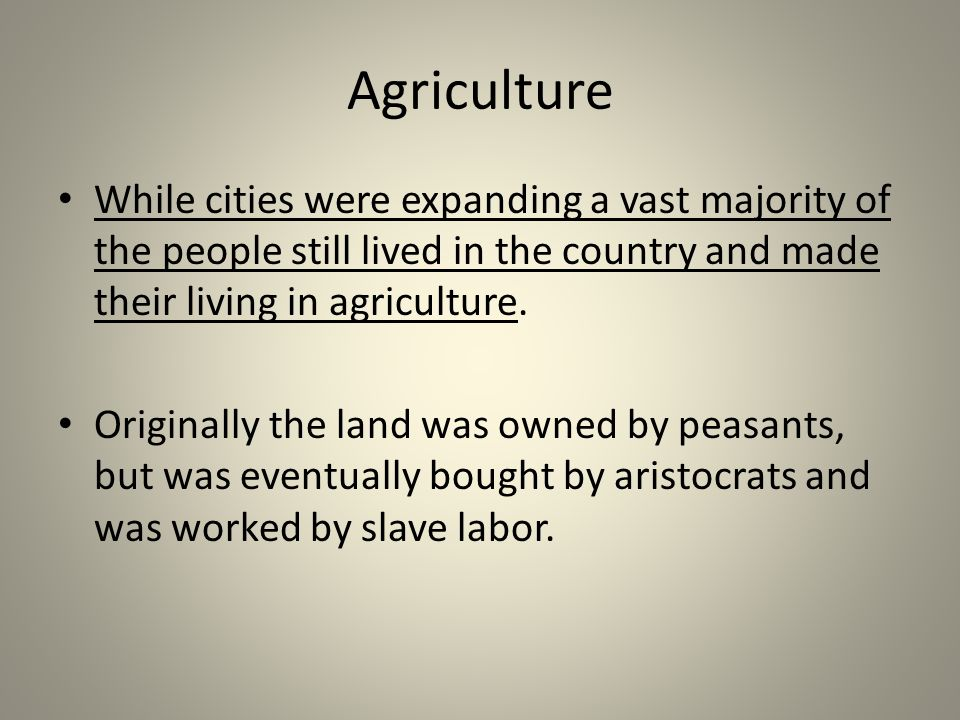 Agriculture While cities were expanding a vast majority of the people still lived in the country and made their living in agriculture.