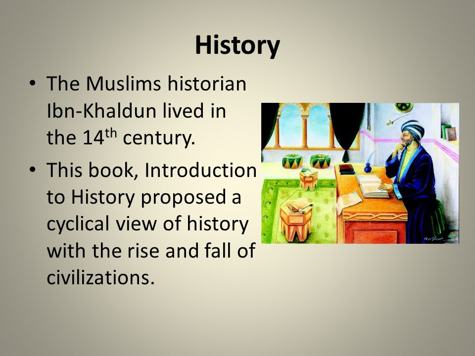 History The Muslims historian Ibn-Khaldun lived in the 14 th century.