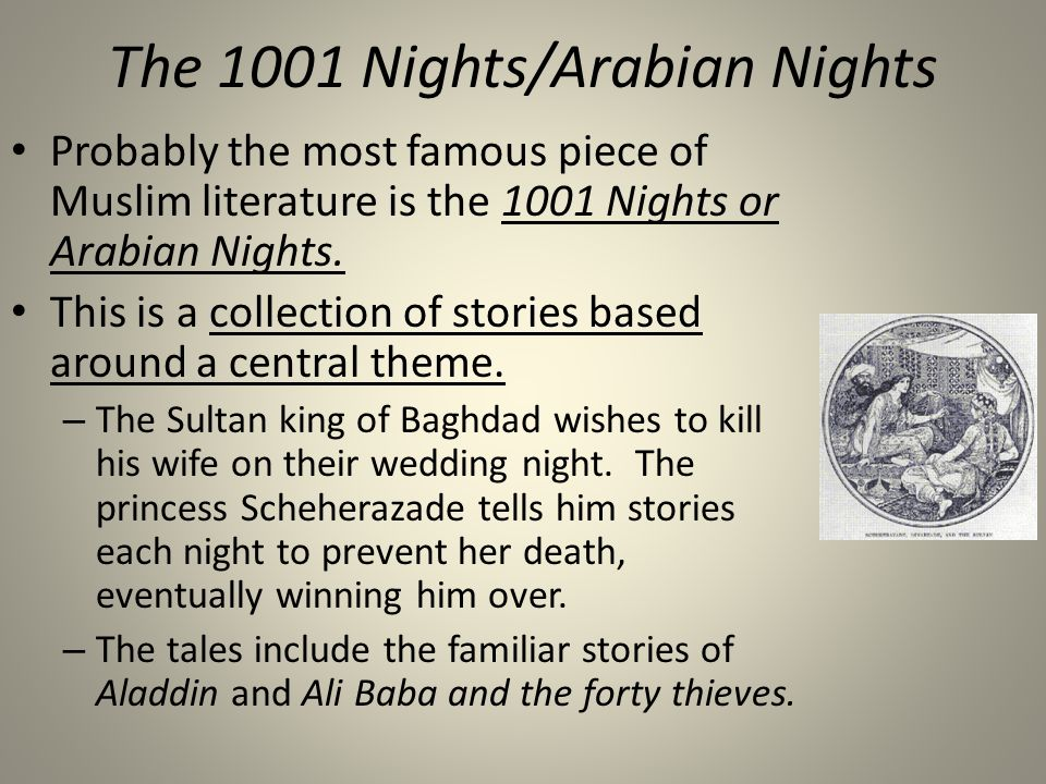 The 1001 Nights/Arabian Nights Probably the most famous piece of Muslim literature is the 1001 Nights or Arabian Nights. This is a collection of stori