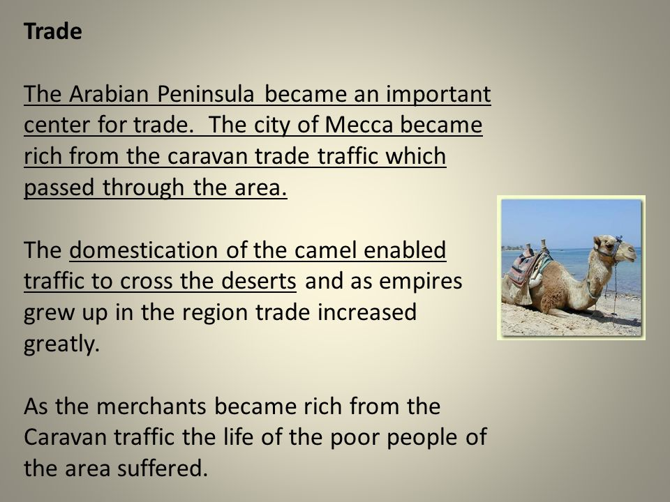 Trade The Arabian Peninsula became an important center for trade.