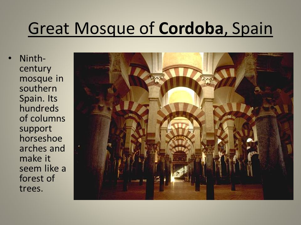 Great Mosque of Cordoba, Spain Ninth- century mosque in southern Spain.