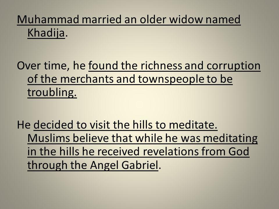 Muhammad married an older widow named Khadija.