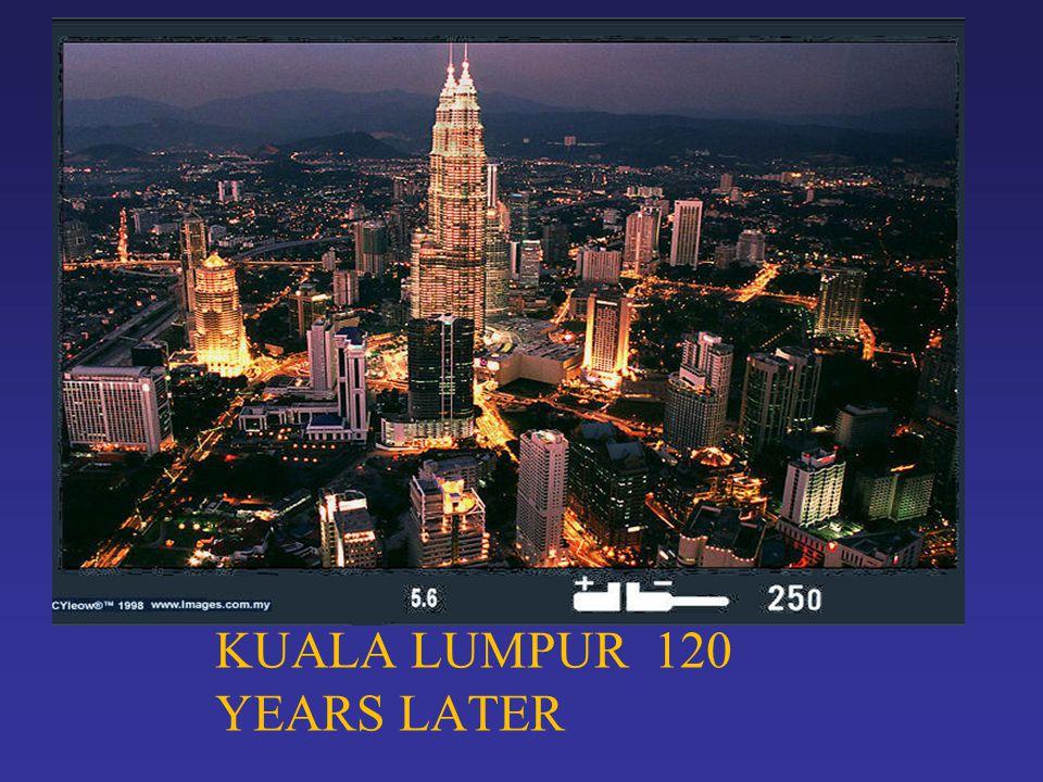 KUALA LUMPUR 120 YEARS LATER