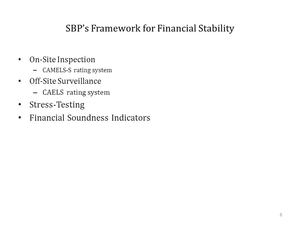 SBP's Framework for Financial Stability On-Site Inspection – CAMELS-S rating system Off-Site Surveillance – CAELS rating system Stress-Testing Financial Soundness Indicators 8