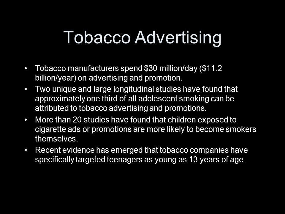 Tobacco Advertising Tobacco manufacturers spend $30 million/day ($11.2 billion/year) on advertising and promotion.