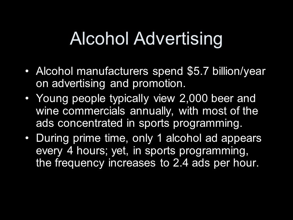 Alcohol Advertising Alcohol manufacturers spend $5.7 billion/year on advertising and promotion.