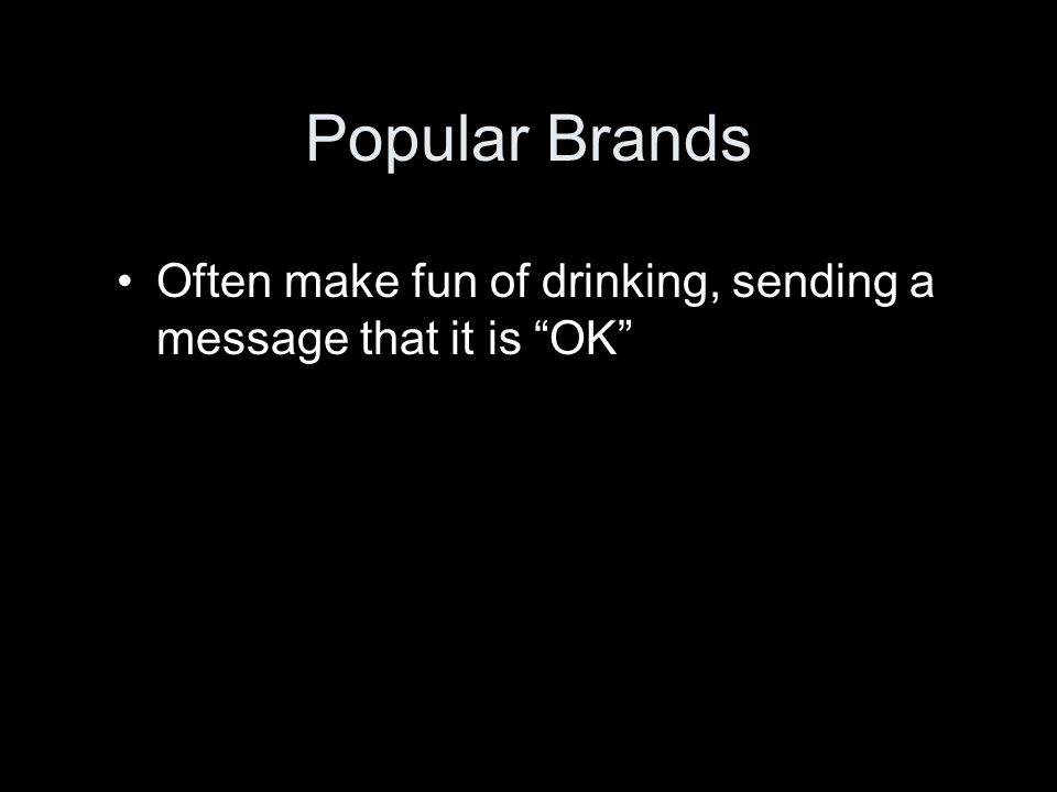 Popular Brands Often make fun of drinking, sending a message that it is OK