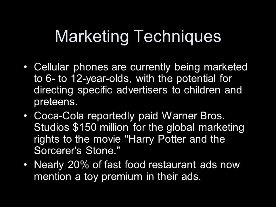Marketing Techniques Cellular phones are currently being marketed to 6- to 12-year-olds, with the potential for directing specific advertisers to children and preteens.