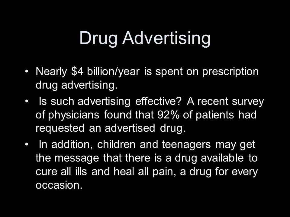 Drug Advertising Nearly $4 billion/year is spent on prescription drug advertising.