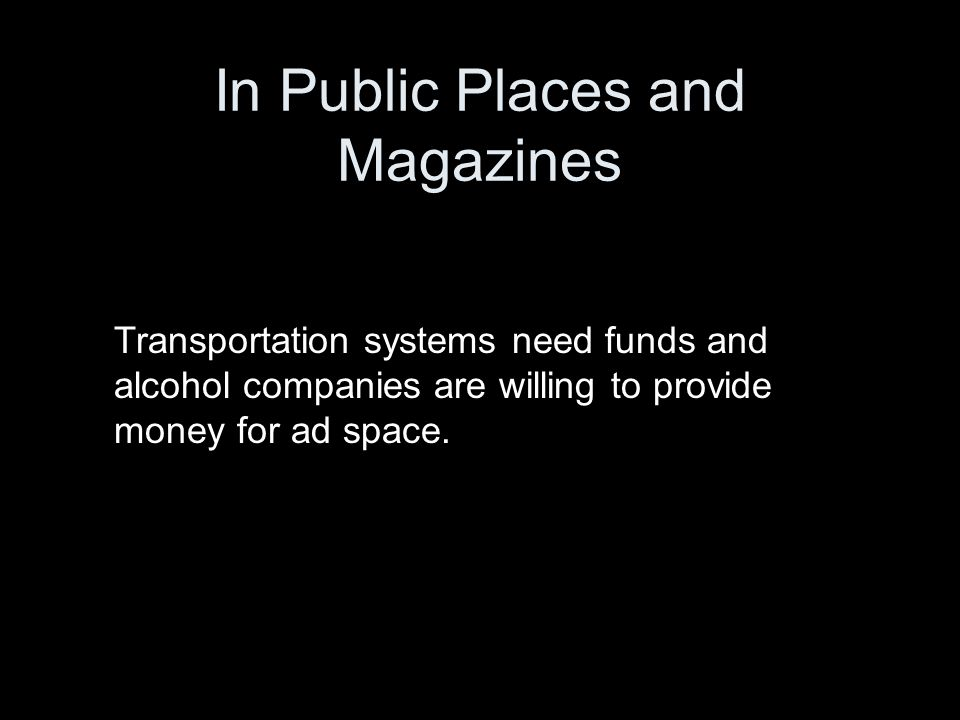 Transportation systems need funds and alcohol companies are willing to provide money for ad space.