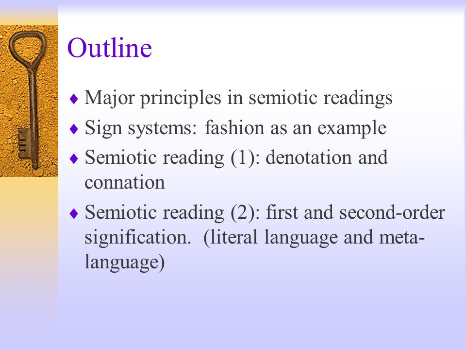 Outline  Major principles in semiotic readings  Sign systems: fashion as an example  Semiotic reading (1): denotation and connation  Semiotic reading (2): first and second-order signification.