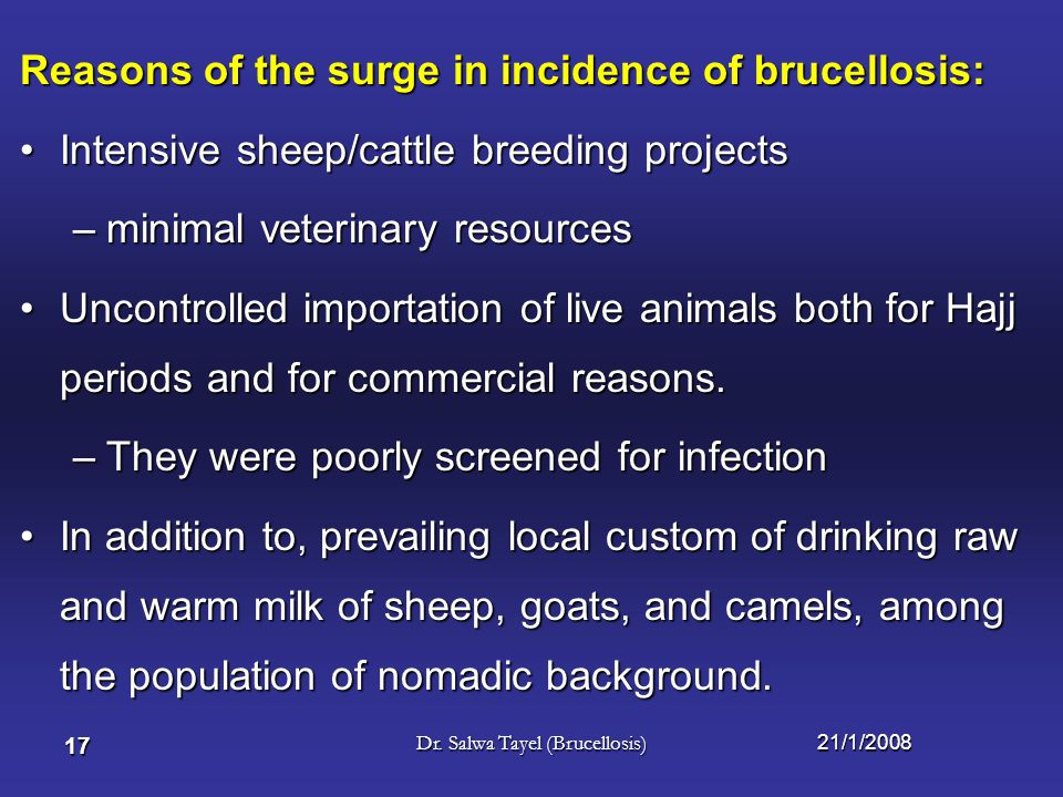 21/1/2008Dr. Salwa Tayel (Brucellosis) 16 Situation in Saudi Arabia: Between 1956 and 1982Between 1956 and 1982 –only Sporadic human cases of brucello