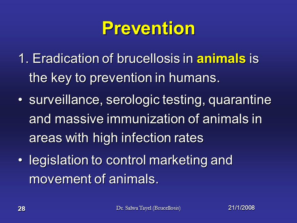 21/1/2008Dr. Salwa Tayel (Brucellosis) 27 Summary In the Middle East and Africa ingestion of contaminated dairy products is an important route of infe