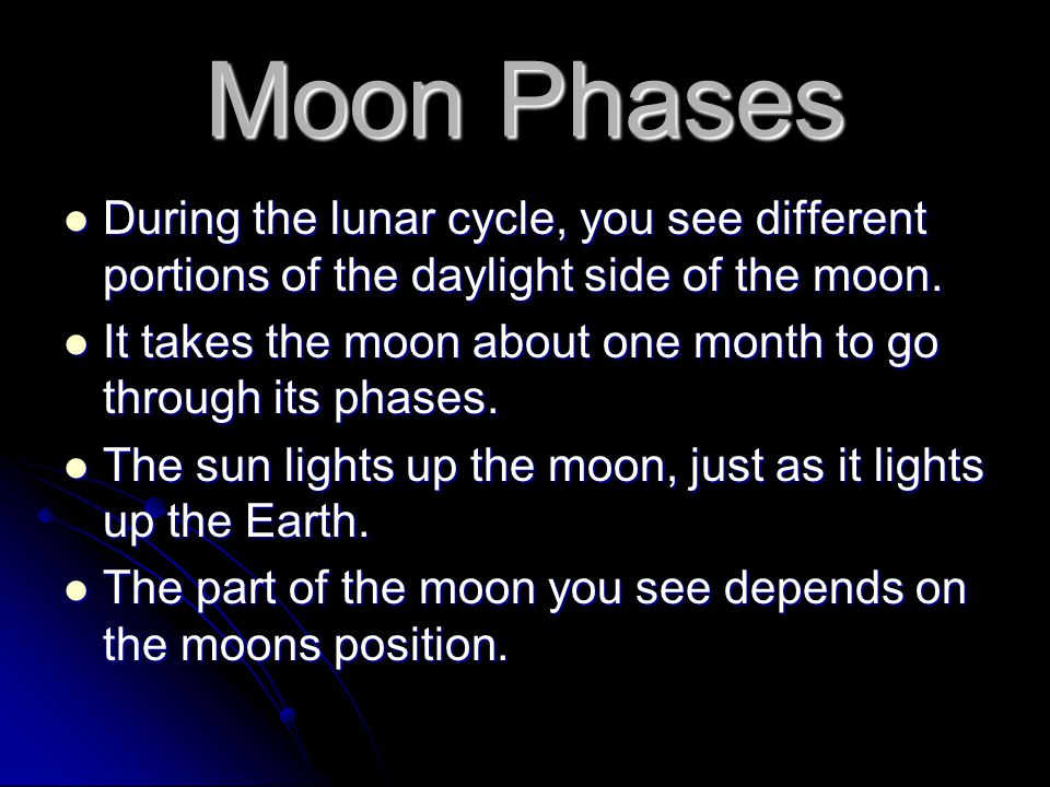 Moon Phases During the lunar cycle, you see different portions of the daylight side of the moon. During the lunar cycle, you see different portions of