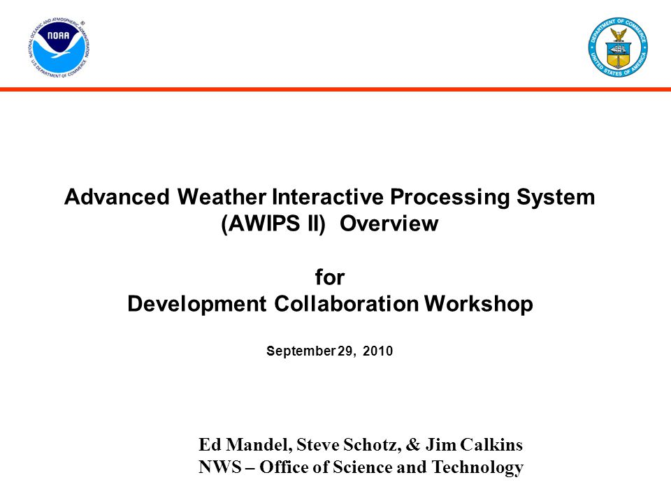 Advanced Weather Interactive Processing System (AWIPS II) Overview for Development Collaboration Workshop September 29, 2010 Ed Mandel, Steve Schotz,