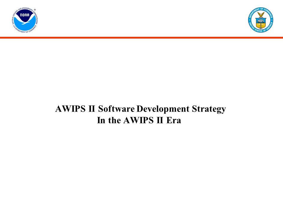 AWIPS II Software Development Strategy In the AWIPS II Era