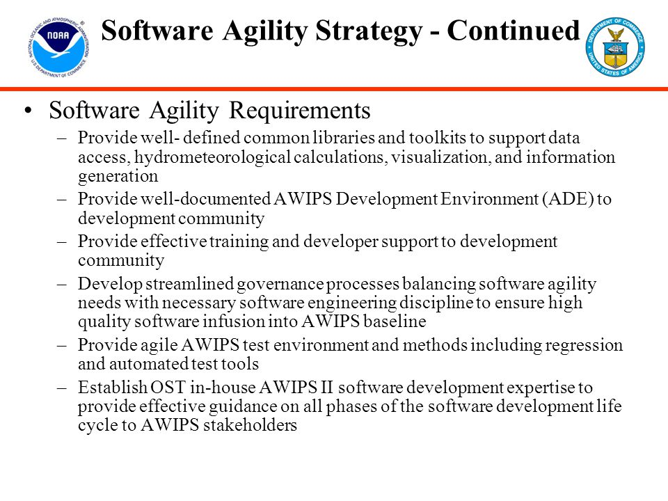 Software Agility Strategy - Continued Software Agility Requirements –Provide well- defined common libraries and toolkits to support data access, hydro