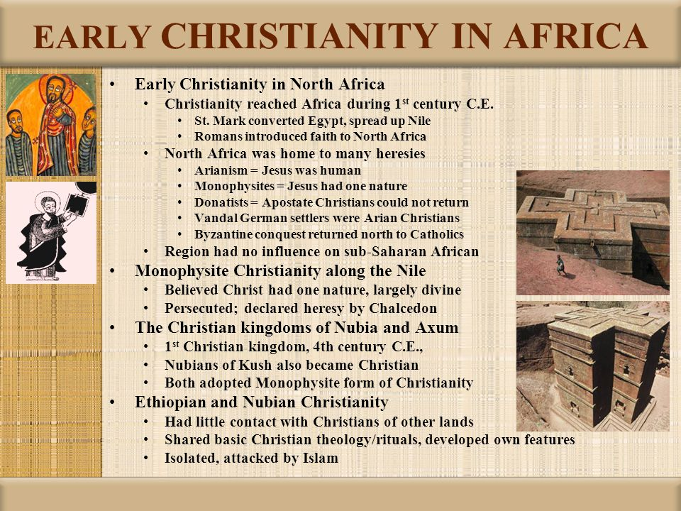 EARLY CHRISTIANITY IN AFRICA Early Christianity in North Africa Christianity reached Africa during 1 st century C.E. St. Mark converted Egypt, spread
