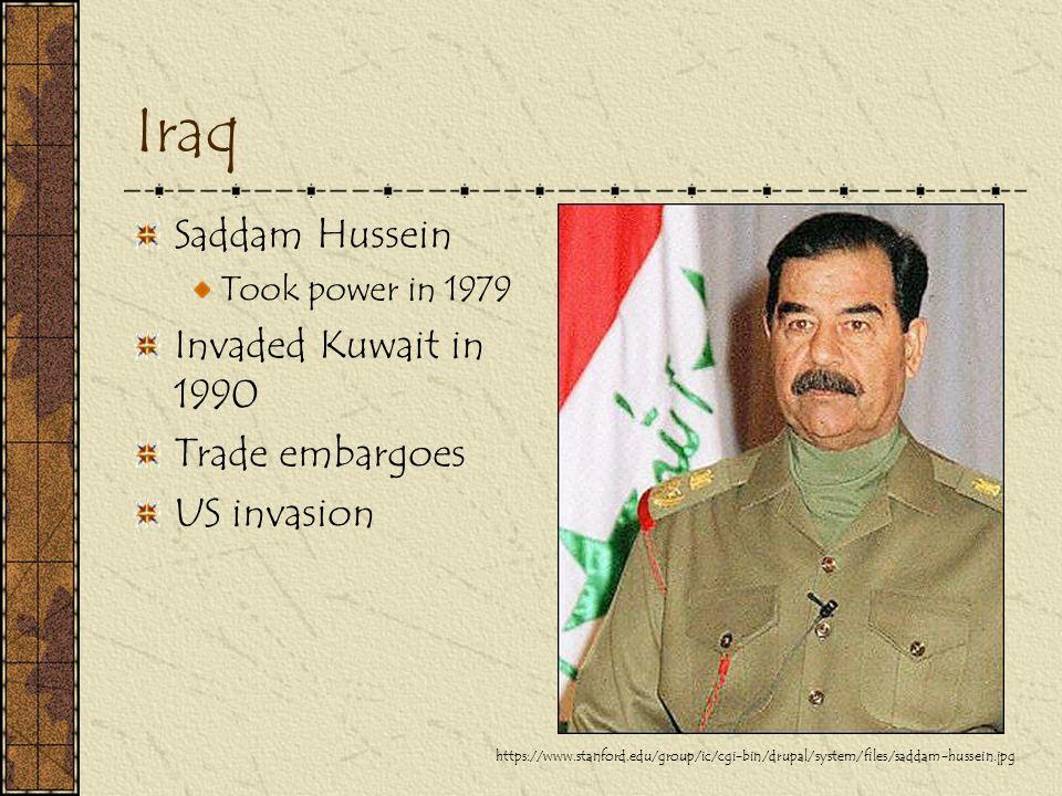 Iraq Saddam Hussein Took power in 1979 Invaded Kuwait in 1990 Trade embargoes US invasion https://www.stanford.edu/group/ic/cgi-bin/drupal/system/file