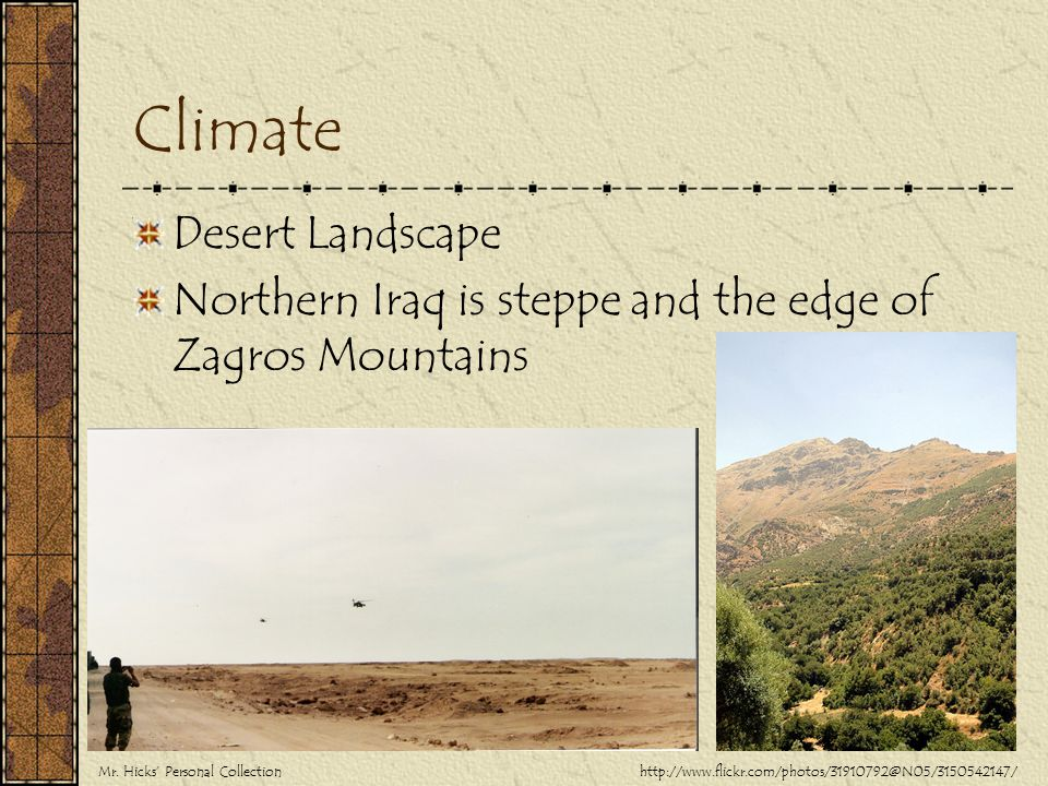 Climate Desert Landscape Northern Iraq is steppe and the edge of Zagros Mountains http://www.flickr.com/photos/31910792@N05/3150542147/Mr. Hicks' Pers