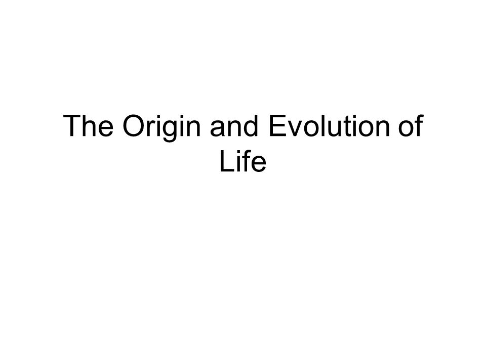 The Origin and Evolution of Life