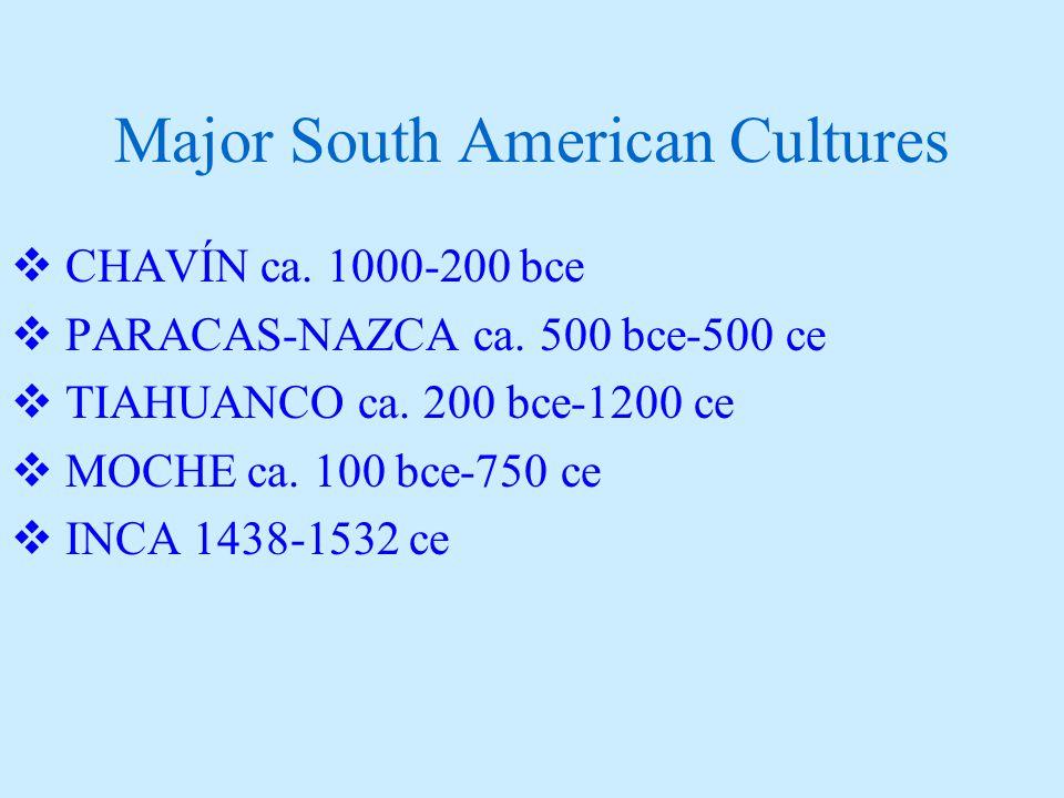 Major South American Cultures  CHAVÍN ca.1000-200 bce  PARACAS-NAZCA ca.
