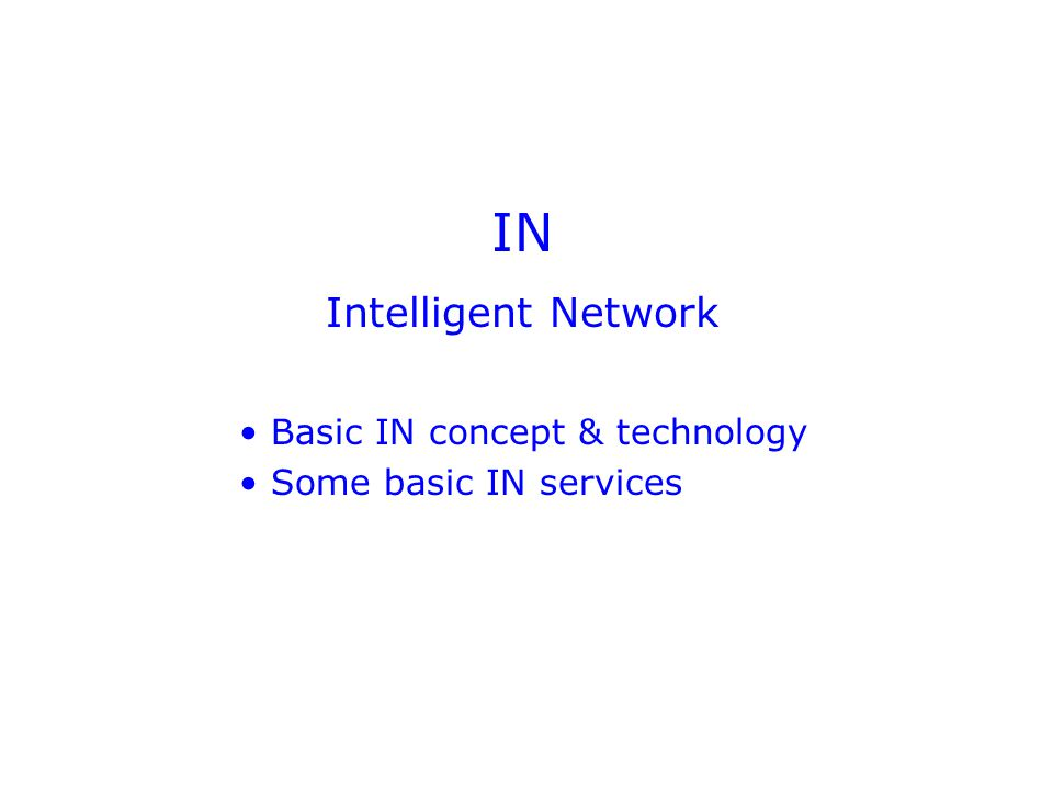 IN Intelligent Network Basic IN concept & technology Some basic IN services