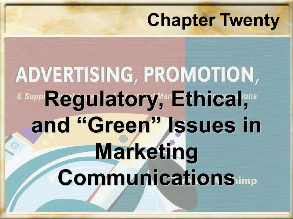 "Regulatory, Ethical, and ""Green"" Issues in Marketing Communications Chapter Twenty"