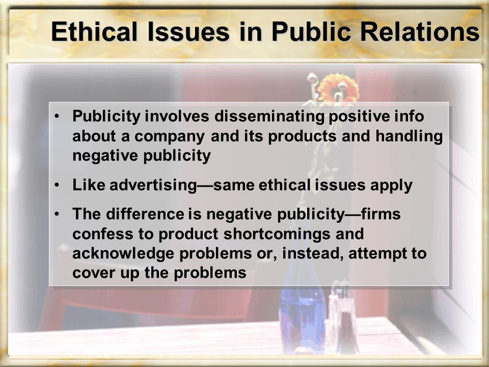 Ethical Issues in Public Relations Publicity involves disseminating positive info about a company and its products and handling negative publicity Lik