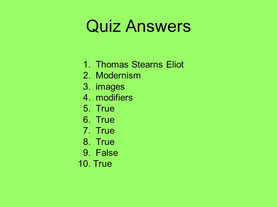 Quiz Answers 1.Thomas Stearns Eliot 2. Modernism 3.