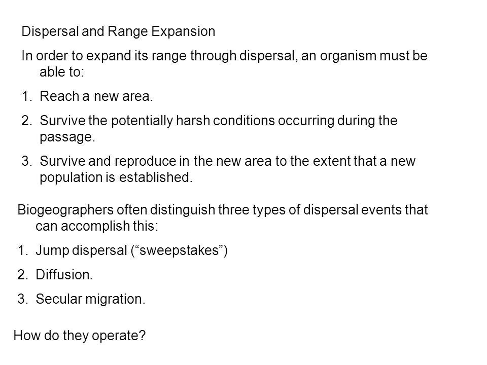 Dispersal and Range Expansion In order to expand its range through dispersal, an organism must be able to: 1.Reach a new area. 2.Survive the potential