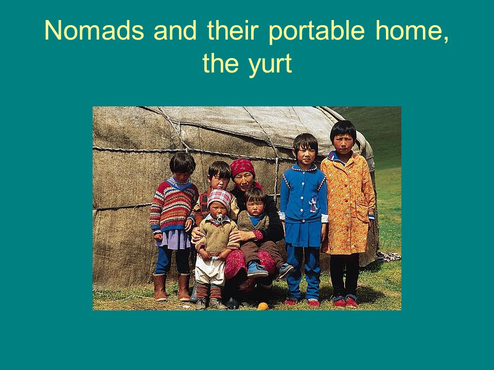 Nomads and their portable home, the yurt