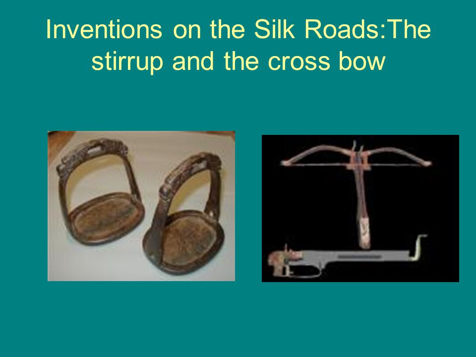 Inventions on the Silk Roads:The stirrup and the cross bow