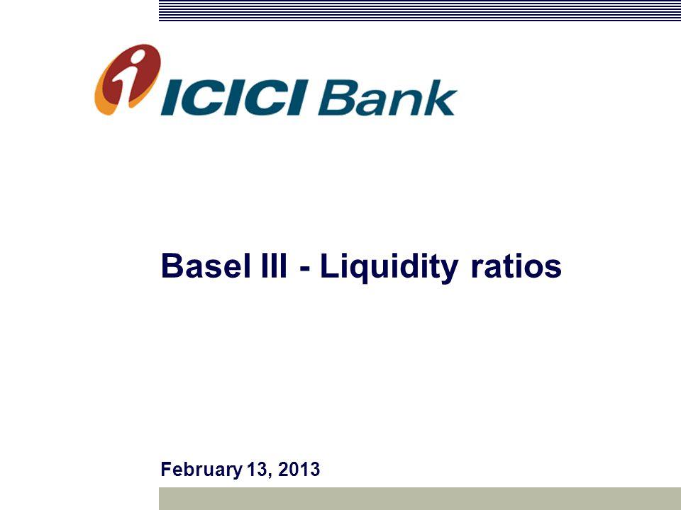 Basel III - Liquidity ratios February 13, 2013