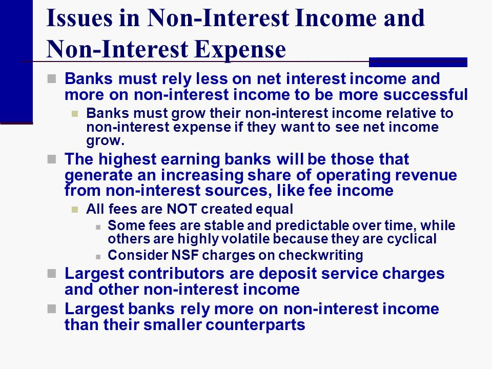 Issues in Non-Interest Income and Non-Interest Expense Banks must rely less on net interest income and more on non-interest income to be more successf
