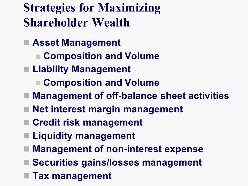 Strategies for Maximizing Shareholder Wealth Asset Management Composition and Volume Liability Management Composition and Volume Management of off-bal