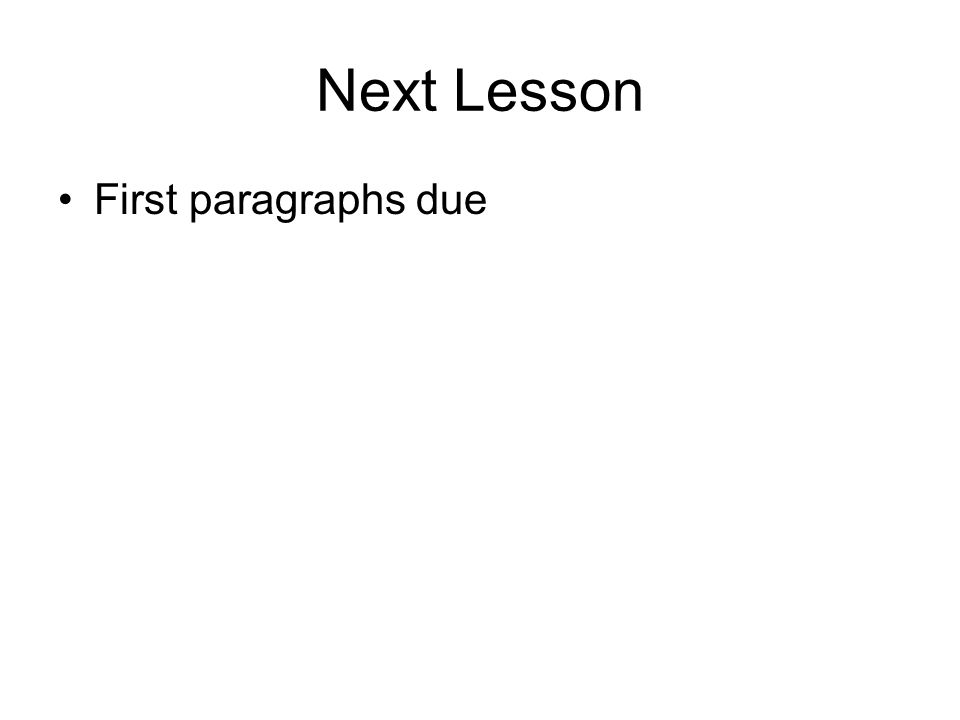 Next Lesson First paragraphs due
