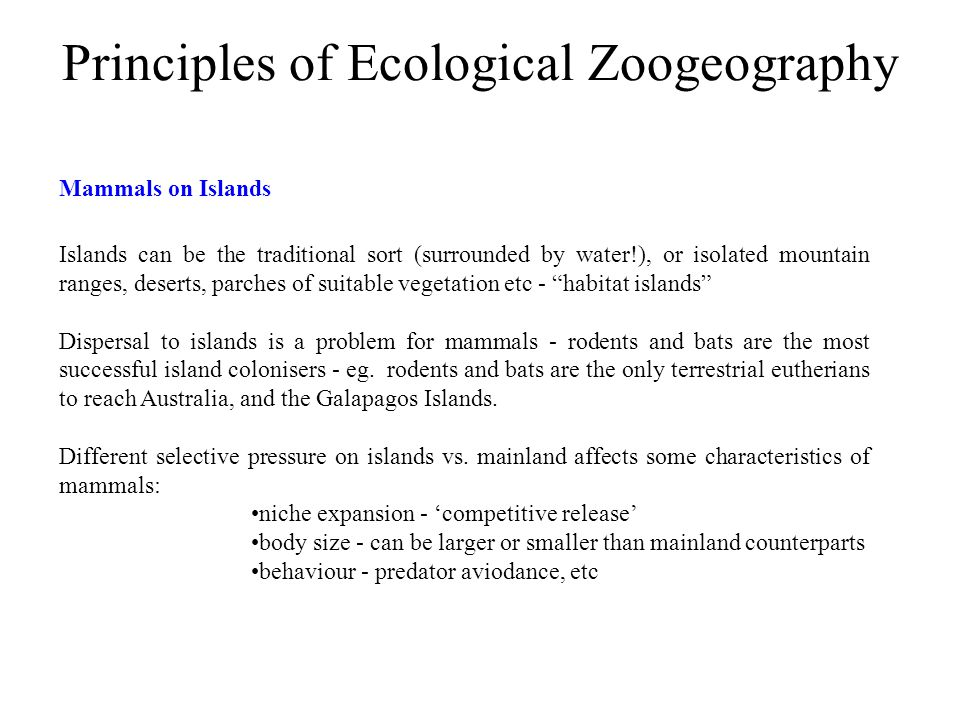Principles of Ecological Zoogeography Islands can be the traditional sort (surrounded by water!), or isolated mountain ranges, deserts, parches of sui
